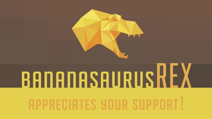 Bananasaurus Rex is creating twitch.tv livestreams | Patreon