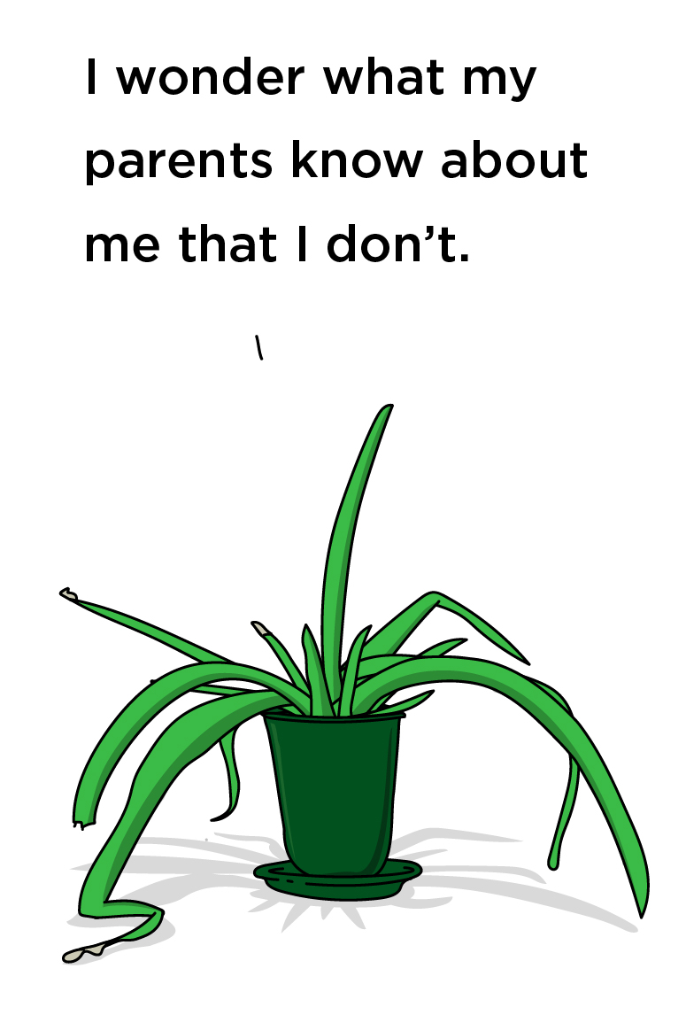 Illustration of a house plant captioned: I wonder what my parents know about me that I don't.