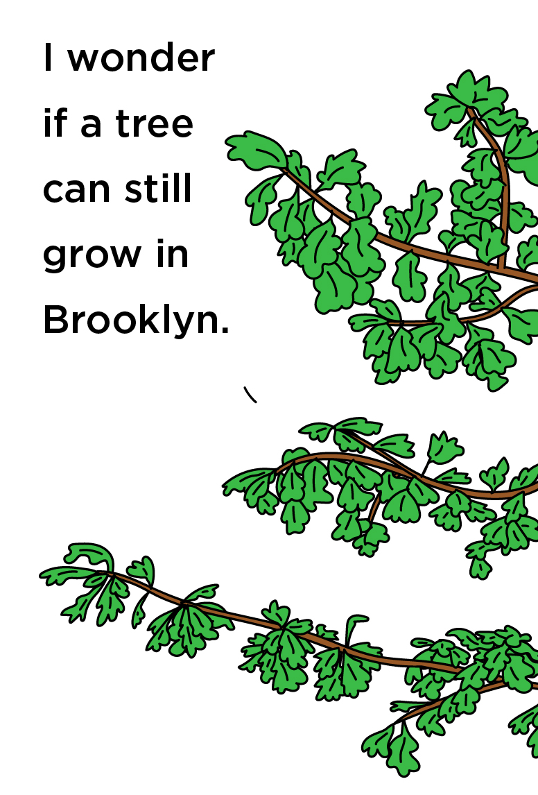 Illustration of a house plant captioned: I wonder if a tree can still grow in Brooklyn.