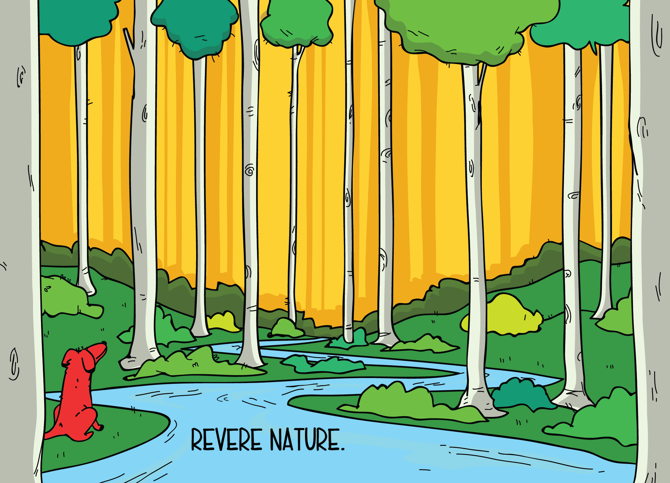 Illustration of dog looking across a forest scene captioned: Revere nature.