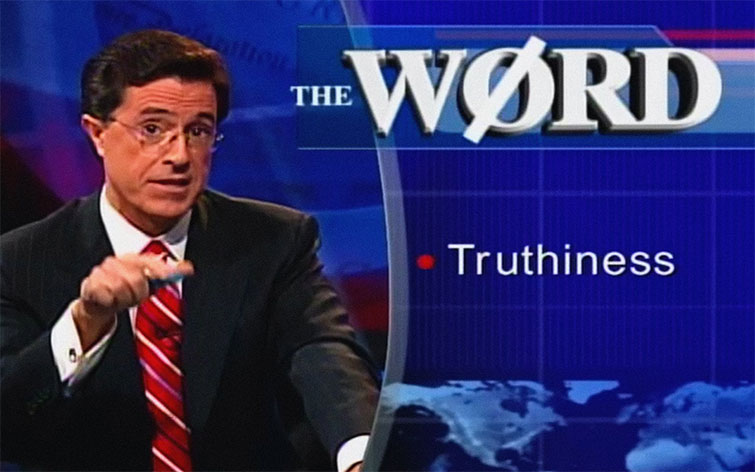 """Stephen Colbert coined the term """"truthiness"""" to talk about the mutability of facts."""