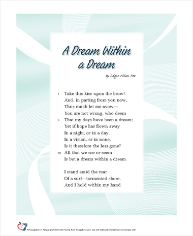 a dream within a dream A dream within a dream first appearance in the flag of our union \a dream within a dream\ is a poem written by edgar allan poe, first published in 1849 the poem is 24 lines, divided into two stanzas.