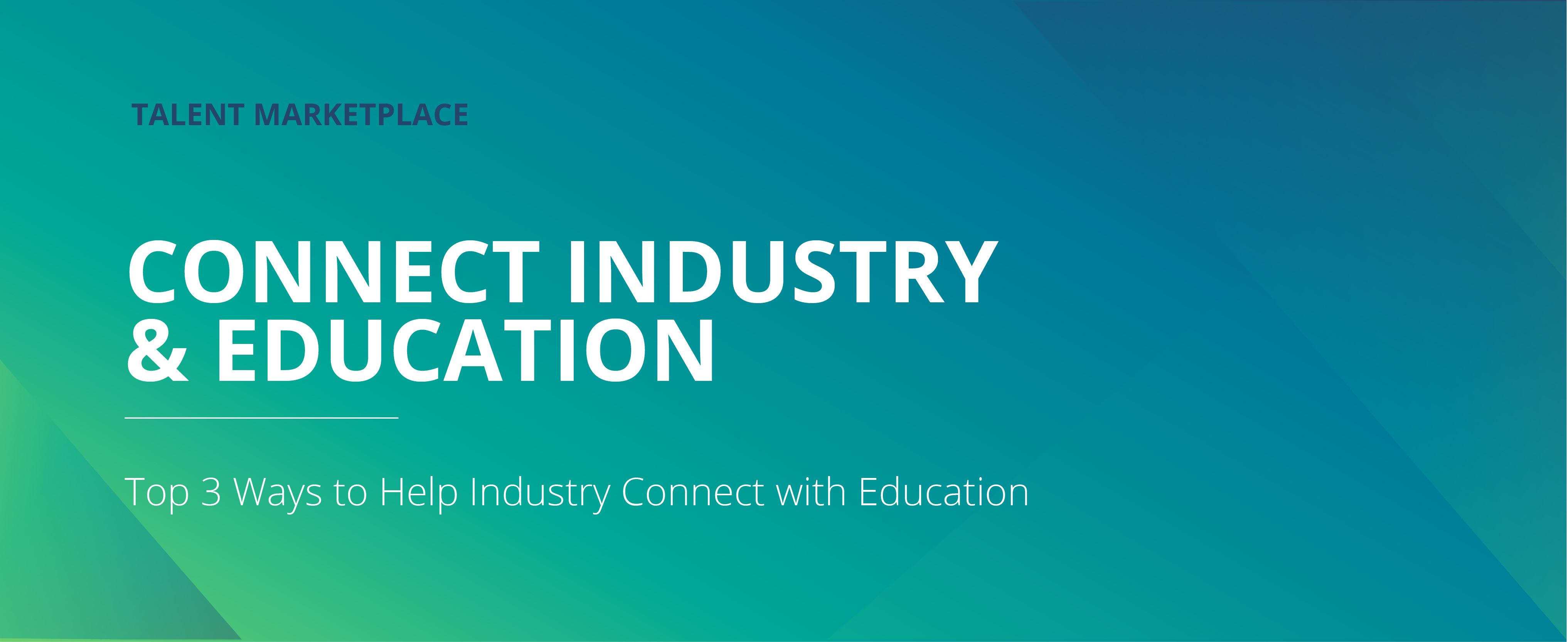 Top 3 Ways to Help Industry Connect with Education