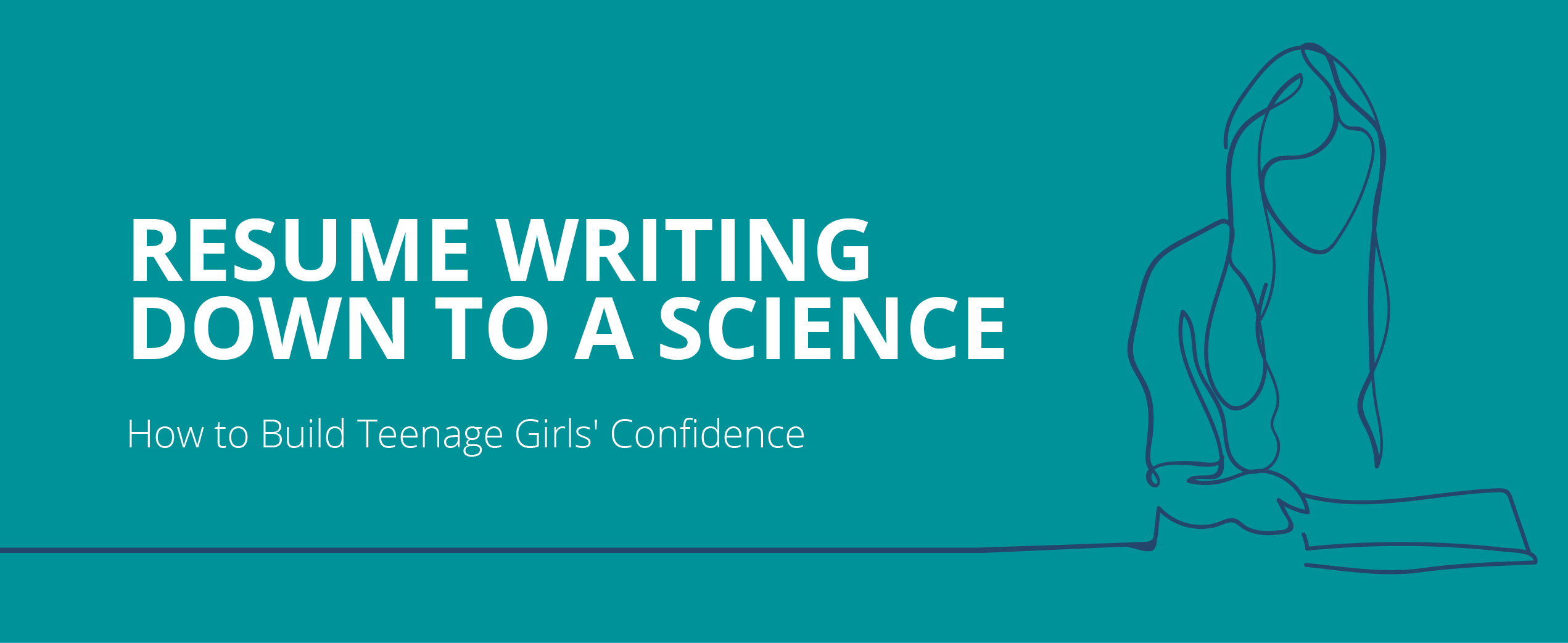 Resume Writing Down to a Science: How to Build Teenage Girls' Confidence
