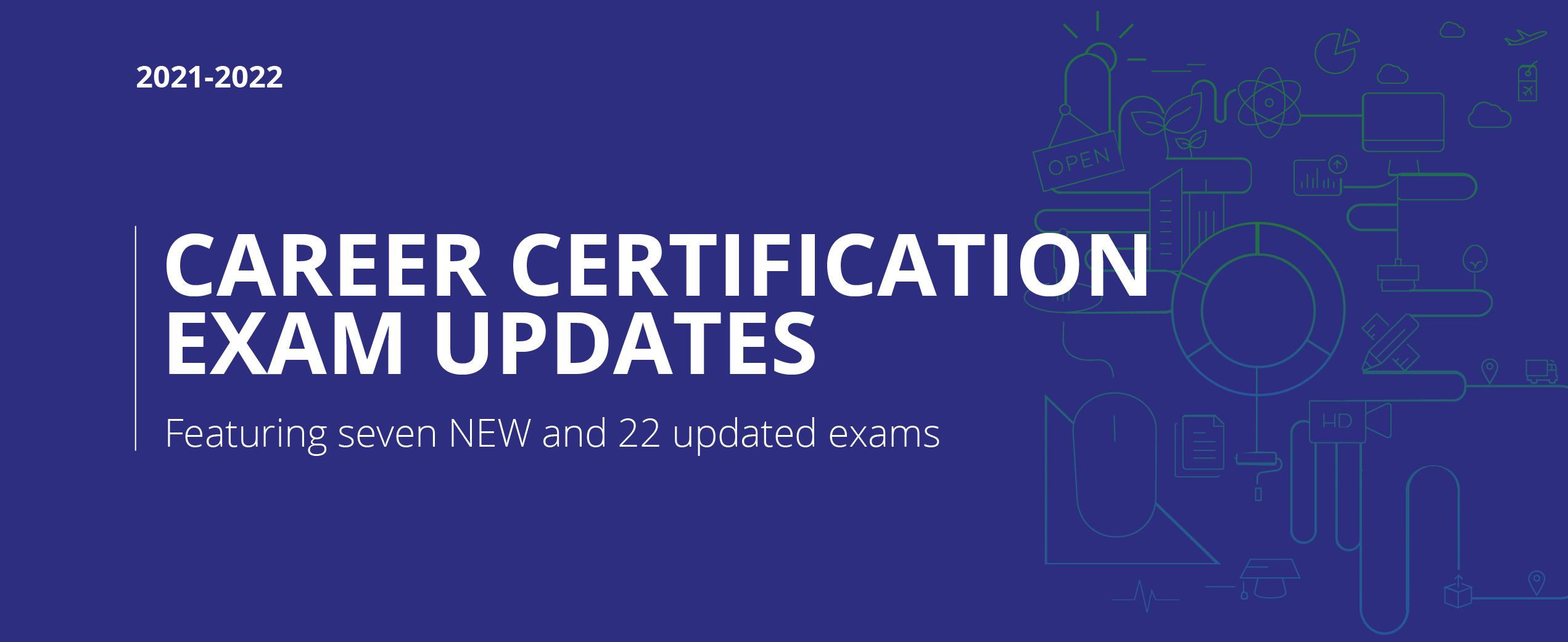 2021-2022 Career Certification Exam Updates