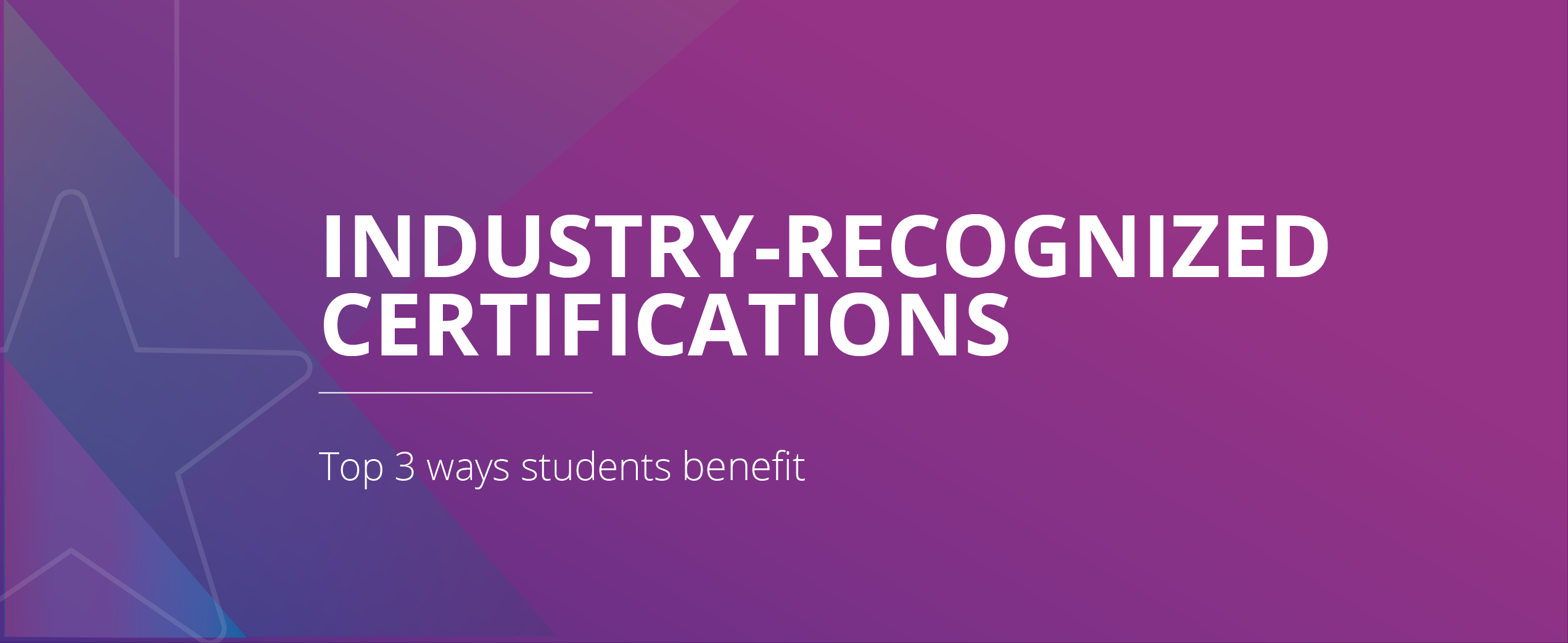 Top 3 ways students benefit from industry-recognized certifications