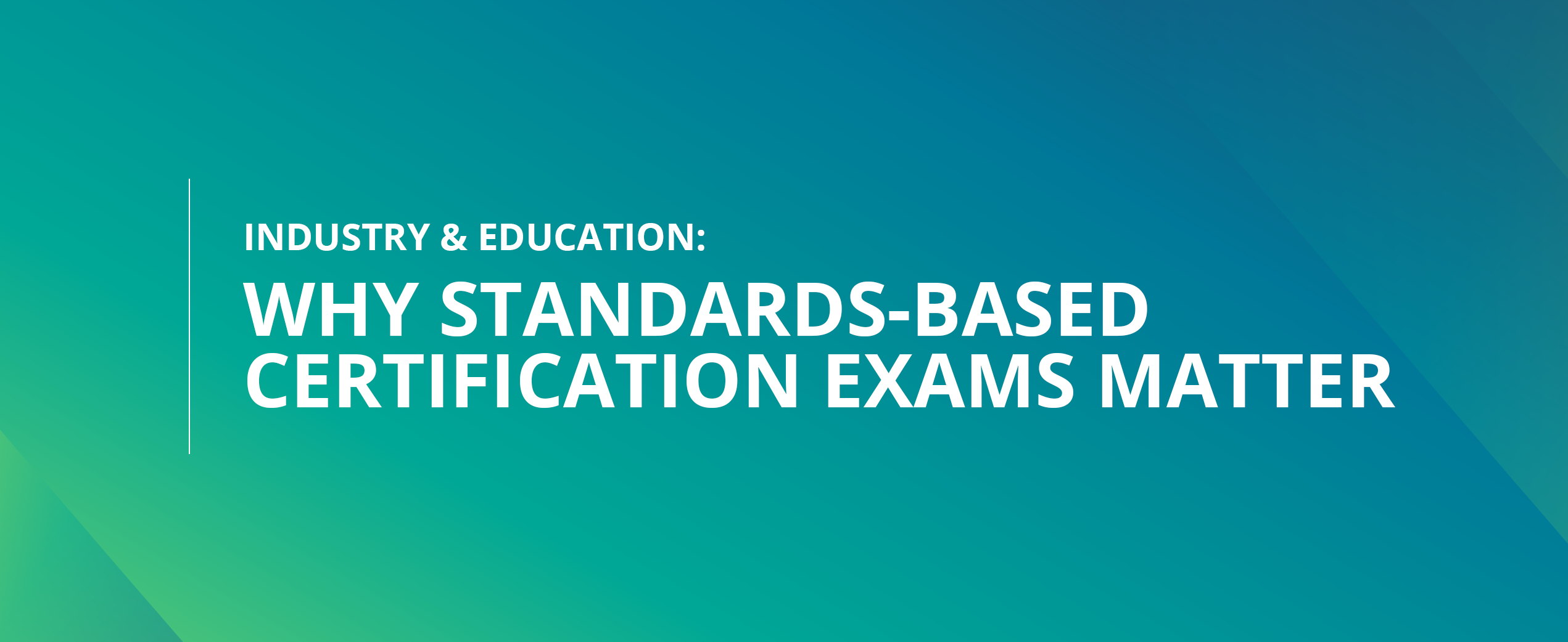 Industry & Education: Why Standards-Based Certification Exams Matter