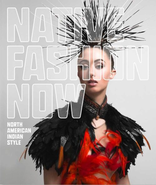 Native Fashion Now: North American Indian Style
