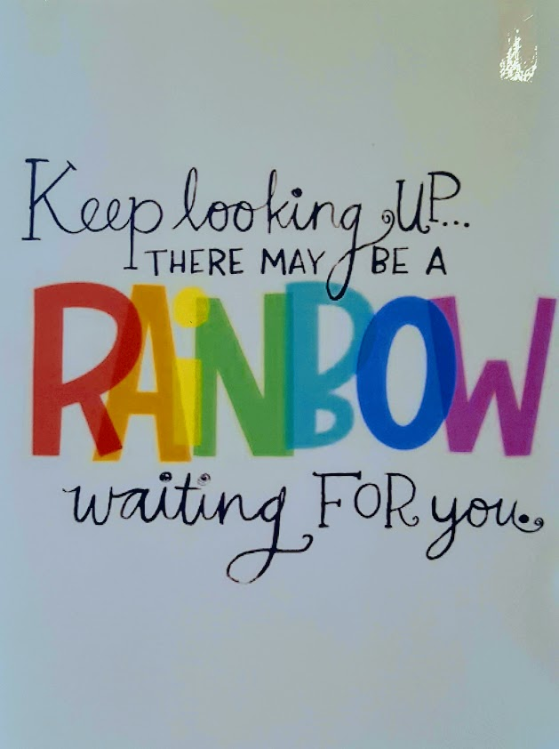 Keep looking up, there may be a rainbow waiting for you