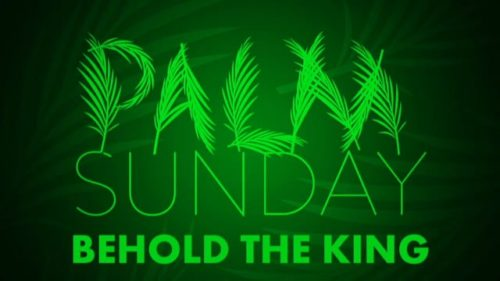 Palm Sunday: Behold the King