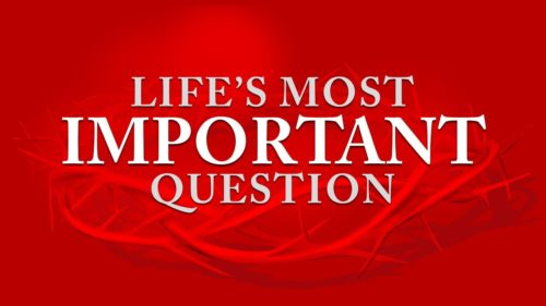 Good Friday: Life's Most Important Question