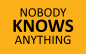 """""""Nobody Knows Anything"""""""