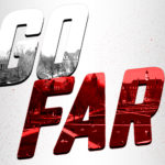 Go Far: The Call To Action Starts Now