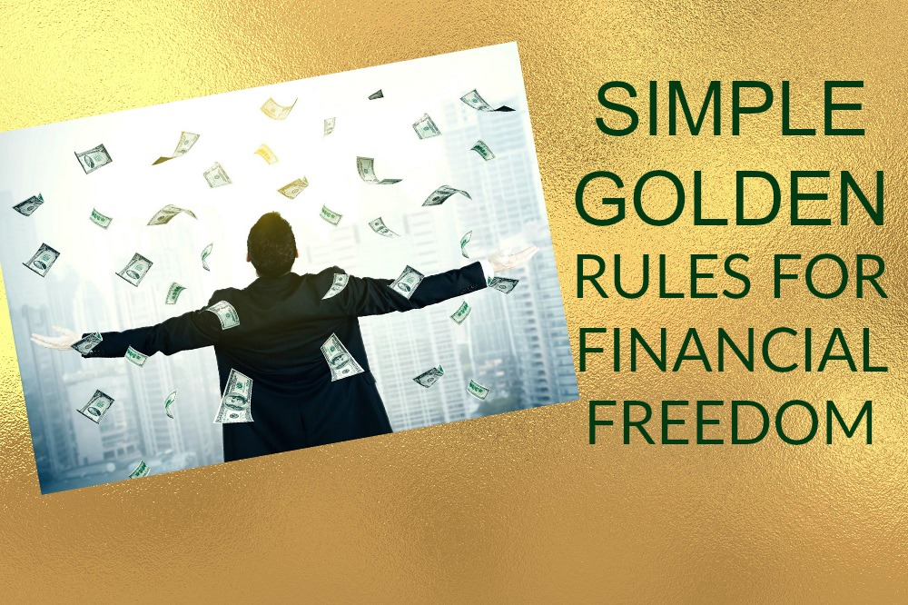 SIMPLE GOLDEN RULES FOR FINANCIAL FREEDOM