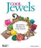 Cool Jewels: Beading Projects for Teens