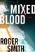 Mixed Blood A Thriller by Roger Smith