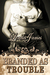 Branded as Trouble (Rough Riders #6) by Lorelei James