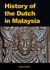 History of the Dutch in Malaysia by Dennis De Witt