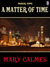 A Matter of Time (Book 1) by Mary Calmes