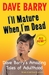 I'll Mature When I'm Dead Dave Barry's Amazing Tales of Adulthood by Dave Barry