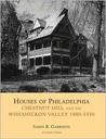 Houses of Philadelphia: Chestnut Hill and the Wissahickon Valley, 1880-1930