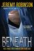 BENEATH - A Novel by Jeremy Robinson