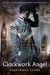 The Clockwork Angel (The Infernal Devices, #1) by Cassandra Clare