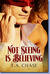 Not Seeing Is Believing by T.A. Chase