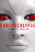Robopocalypse A Novel by Daniel H. Wilson