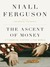 The Ascent of Money A Financial History of the World by Niall Ferguson
