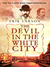 The Devil in the White City Murder, Magic and Madness at the Fair that Changed America by Erik Larson