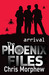 Arrival (The Phoenix Files, #1) by Chris Morphew
