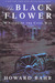 The Black Flower A Novel of the Civil War by Howard Bahr