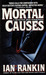 Mortal Causes (Inspector Rebus, #6) by Ian Rankin