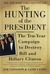 The Hunting of the President The Ten-Year Campaign to Destroy Bill and Hillary Clinton by Joe Conason