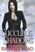 Succubus Shadows (Georgina Kincaid, #5) by Richelle Mead