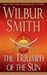 The Triumph of the Sun (A Courtney Family Adventure, #12) (The Ballantyne Novels, #5) by Wilbur A. Smith