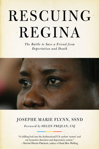 Rescuing Regina: The Battle to Save a Friend from Deportation and Death Josephe Marie Flynn SSND and Helen Prejean CSJ