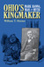 Ohio's Kingmaker Mark Hanna, Man and Myth by William Horner