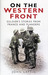 On the Western Front Soldier's Stories from France and Flanders by John Laffin