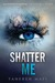 Shatter Me (Shatter Me, #1) by Tahereh Mafi
