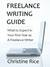Freelance Writing Guide What to Expect in Your First Year as a Freelance Writer by Christine Rice