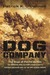 Dog Company The Boys of Pointe du Hoc--the Rangers Who Accomplished D-Day's Toughest Mission and Led the Way across Europe by Patrick K. O'Donnell