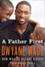A Father First How My Life Became Bigger Than Basketball by Dwyane Wade