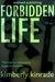 Forbidden Life (Forbidden Trilogy, #3) by Kimberly Kinrade