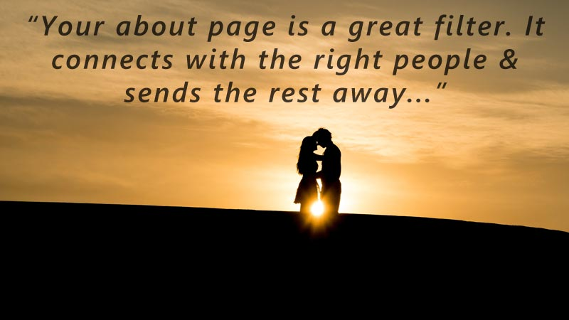 Your about page is a great filter. It connects with the right people and sends the rest away...