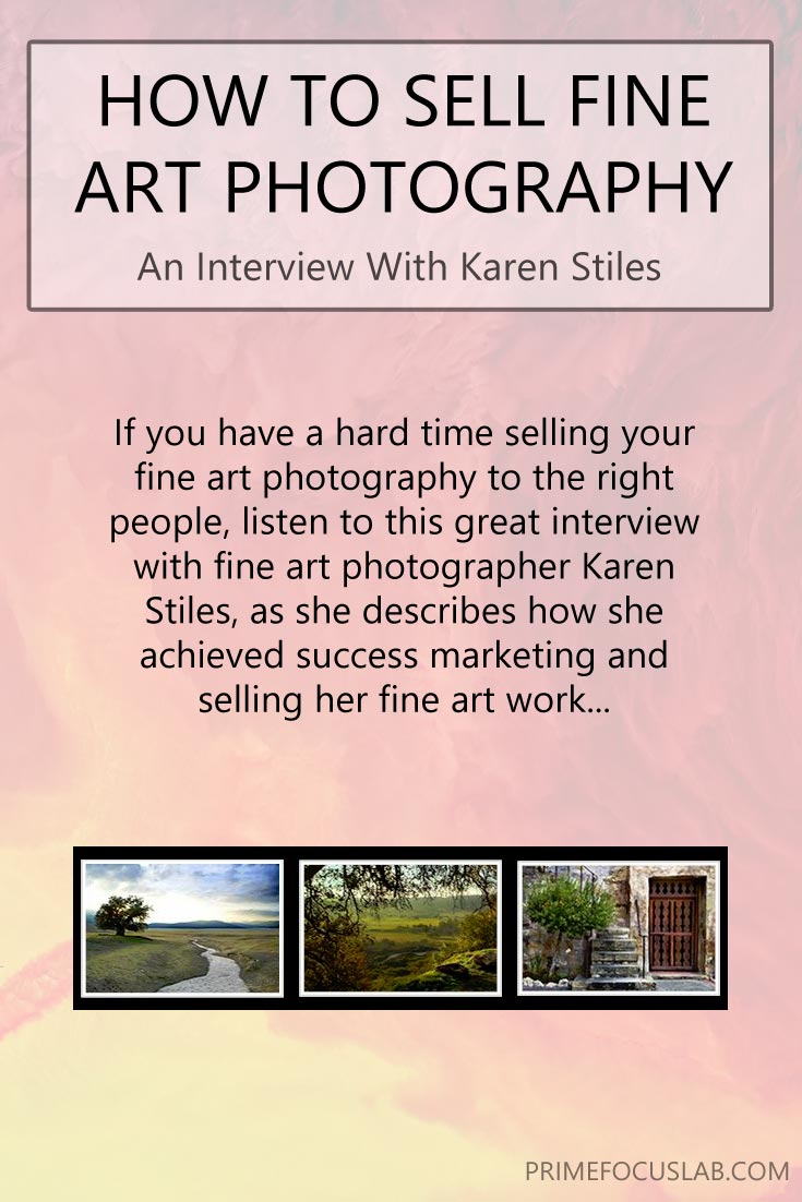 how to sell fine art photography karen stiles interview if you have a difficult time discovering how to sell your fine art photography to the
