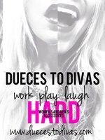 Dueces to Divas