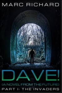 DAVE! (A Novel from the Future) Part 1: The Invaders