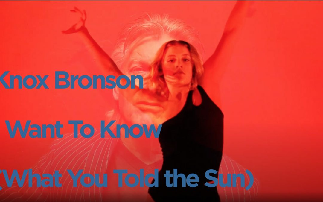{video} Knox Bronson ~ I Want To Know (What You Told The Sun)